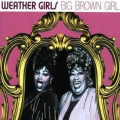 Big Brown Girl - The Weather Girls
