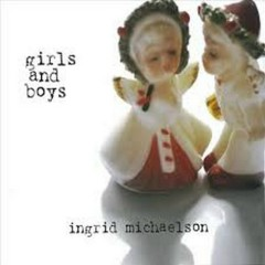 Girls And Boys - Ingrid Michaelson