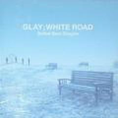 White Road - Ballad Best Singles - GLAY