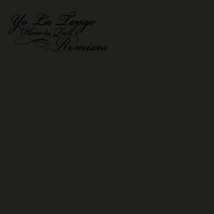 Here To Fall Remixes - Yo La Tengo