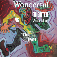 The Wonderful and Frightening World of The Fall (Expanded Edition) - The Fall