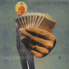 Mag Earwhig! - Guided By Voices
