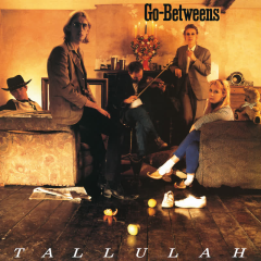 Tallulah (Remastered) - The Go-Betweens