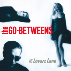 16 Lovers Lane (Remastered) - The Go-Betweens