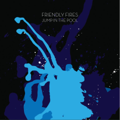 Jump in the Pool - Friendly Fires