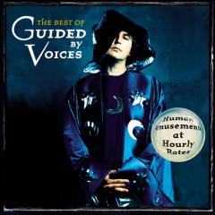 The Best of Guided By Voices: Human Amusements At Hourly Rates - Guided By Voices
