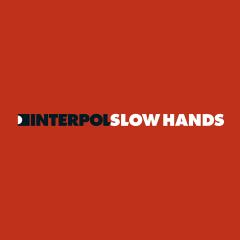 Slow Hands 2 - Interpol