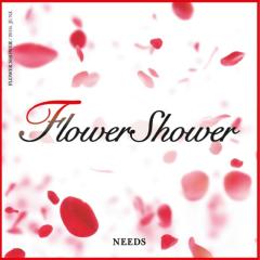 Flower Shower - Needs