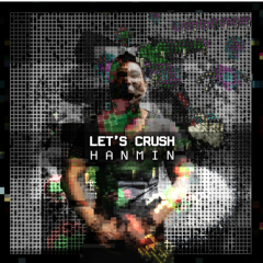 Let's Crush (Original Mix) - DJ Hanmin