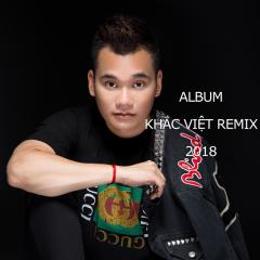 Album Khắc Việt Remix 2018 - Khắc Việt