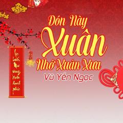 Đón Xuân Này Nhớ Xuân Xưa (Single) - Vũ Yến Ngọc