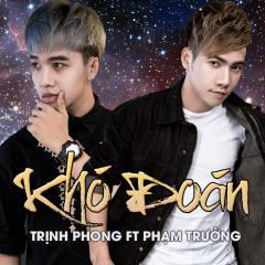 Khó Đoán - Trịnh Phong, Phạm Trưởng