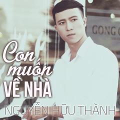 Con Muốn Về Nhà - Nguyễn Hữu Thành