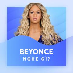 Beyonce Nghe Gì?