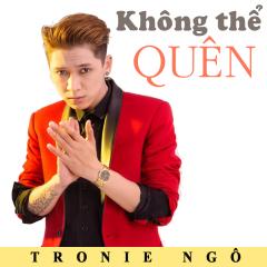 Không Thể Quên - Tronie Ngô