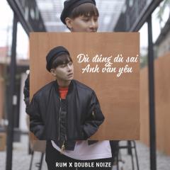Dù Đúng Dù Sai Anh Vẫn Yêu (Single)