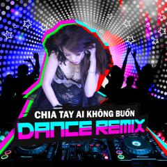 Chia Tay Ai Không Buồn (Dance Remix)