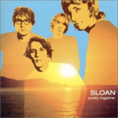 Pretty Together  - Sloan