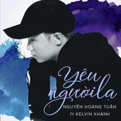 Yêu Người Lạ - Nguyễn Hoàng Tuấn, Kelvin Khánh