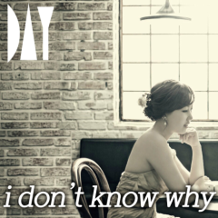 I Don't Know Why - Day
