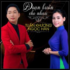 Đoạn Buồn Cho Nhau (Single) - Tuấn Khương, Ngọc Hân