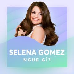 Selena Gomez Nghe Gì?