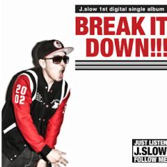 Break It Down - J-Slow