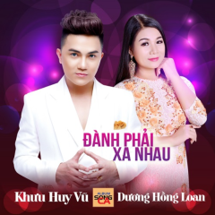 Đành Phải Xa Nhau - Khưu Huy Vũ, Dương Hồng Loan