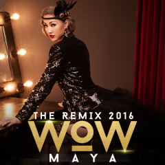WOW (The Remix 2016) - Maya ((Việt Nam))