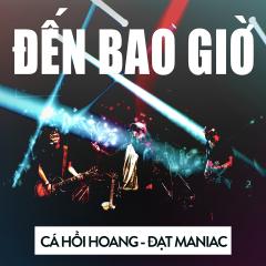 Đến Bao Giờ (Single) - Cá Hồi Hoang, Đạt Maniac