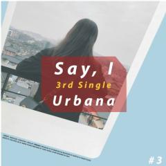 Say I (Single) - Urbana