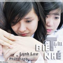Tạm Biệt Nhé - Lynk Lee,Phúc Bằng