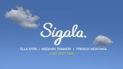 Just Got Paid - Sigala, Ella Eyre, Meghan Trainor, French Montana