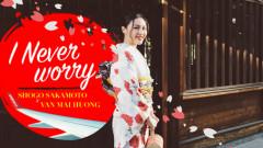 I Never Worry - Văn Mai Hương, Sakamoto Shogo