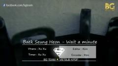 Wait A Minute (Vietsub) - Baek Seung Heon