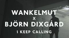 I Keep Calling - Wankelmut, Björn Dixgård