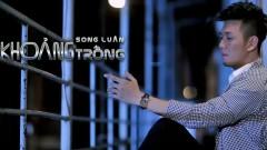 Khoảng Trống - Song Luân
