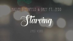 Starving (Lyric Video) - Hailee Steinfeld, Grey, Zedd
