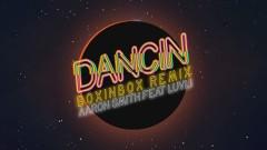 Dancin (BOXINBOX Remix [Audio])