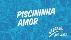 Piscininha Amor (J Brasil Axé Remix) (Pseudo Video) - Whadi Gama, J Brasil