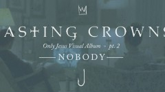 Nobody, Only Jesus Visual Album: Part 2 - Casting Crowns, Matthew West