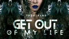 Get Out Of My Life - Thảo Trang