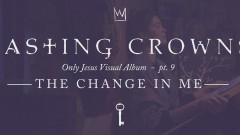 The Change in Me, Only Jesus Visual Album: Part 9 - Casting Crowns