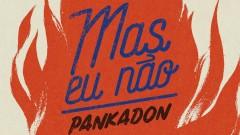Mas Eu Não (Pseudo Video) - PANKADON