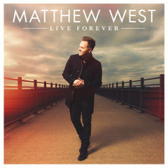 Live Forever (Deluxe Edition) - Matthew West