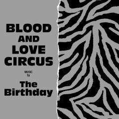 BLOOD AND LOVE CIRCUS - The Birthday