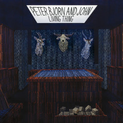 Living Thing - Peter Bjorn and John