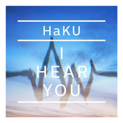 I HEAR YOU - HaKU
