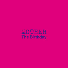 MOTHER - The Birthday