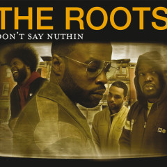 Don't Say Nuthin' (Single) - The Roots